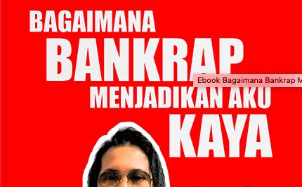 bagaimana bankrup menjadikan aku lebih kaya